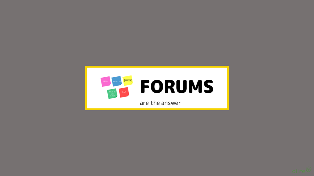 FORUMS are your answer